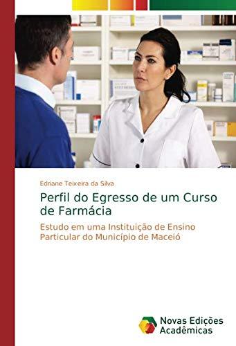 Perfil do Egresso de um Curso de Farmácia: Estudo em uma Instituição de Ensino Particular do Município de Maceió