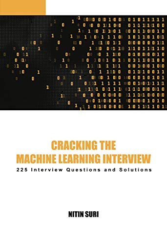 Cracking The Machine Learning Interview (English Edition)