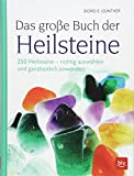 Das große Buch der Heilsteine: 250 Heilsteine - richtig auswählen und ganzheitlich anwenden