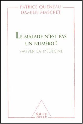 Le malade n'est pas un numéro ! Sauver la médecine par Patrice Queneau