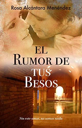 El rumor de tus besos (La fragancia de lo infinito nº 1) por Rosa Alcántara Menéndez