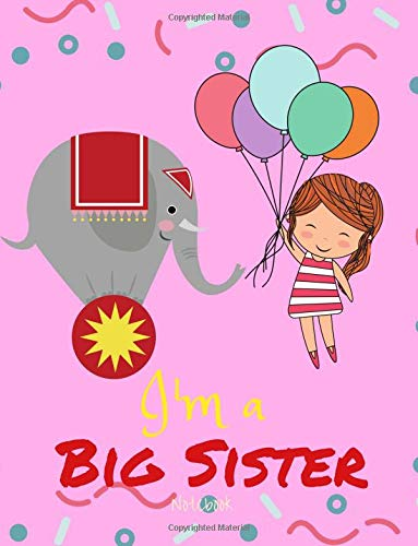 Big Sister Notebook: Pink Girl with Balloons & Circus Elephant Journal/Notebook 8.5' x 11' 160 Pages Half Wide Ruled / Half Blank For New Older ... Volume 13 (I'm Going To Be a Big Sister)