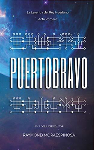 La Leyenda del Rey Huérfano. Acto Primero: Puertobravo. (Dramedia nº 1) por Raymond Moraespinosa