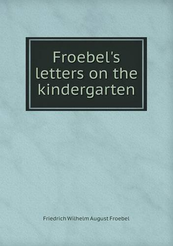 Froebel's letters on the kindergarten by Friedrich Wilhelm August Froebel (2013-07-07)