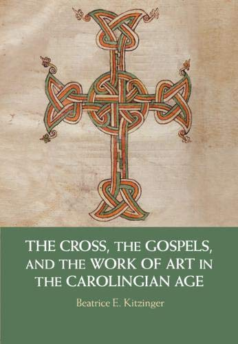 The Cross, the Gospels, and the Work of Art in the Carolingian Age (Art Christian Cross)