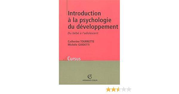 Amazon Fr Introduction A La Psychologie Du Developpement Du Bebe A L Adolescent Tourrette Catherine Livres