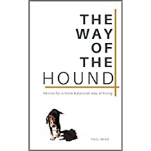 The Way of the Hound: Advice for a more balanced way of living (Radical Roots Series Book 3)