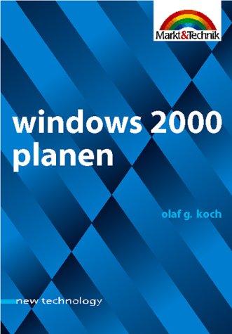 Windows 2000 planen - new technology. Konzeption und Administration von Netzwerken