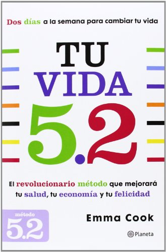 Tu vida 5.2: El revolucionario método que mejorará tu salud, tu economía y tu felicidad (Prácticos)