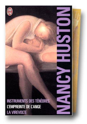 Coffret Nancy Huston : Instrument des ténèbres ; L'empreinte de l'ange ; La virevolte