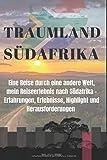 Traumland Südafrika: Eine Reise durch eine andere Welt.  Mein Reiseerlebnis nach Südafrika - Erfahrungen, Erlebnisse, Highlight und Herausforderungen