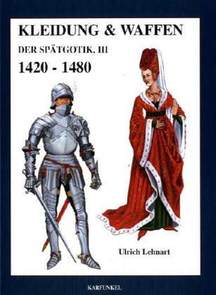 Kleidung und Waffen der Spätgotik III - Militär Allgemein Kostüm