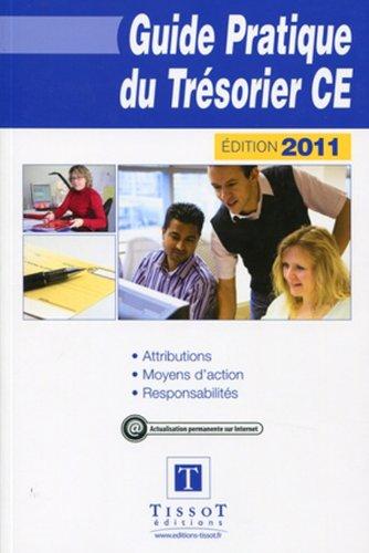 Guide pratique du Trésorier CE - Attributions. Moyens d'action. Responsabilités.