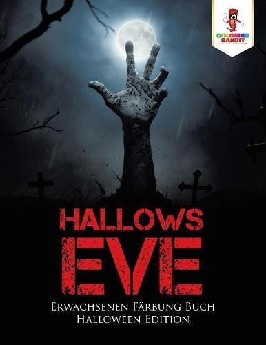 Hallows Eve: Erwachsenen Färbung Buch Halloween Edition