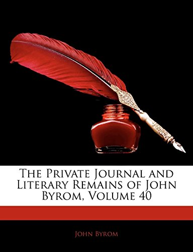 The Private Journal and Literary Remains of John Byrom, Volume 40