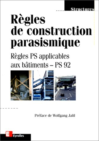 Règles de construction parasismique : Règles PS applicables aux bâtiments-PS92 par Collectif