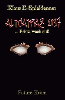 ALtCATRAZ 2037 - Prinz, wach auf! von [Spieldenner, Klaus E.]