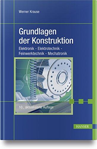 Der Erwachsenenbildung Grundlagen (Grundlagen der Konstruktion: Elektronik - Elektrotechnik - Feinwerktechnik - Mechatronik)