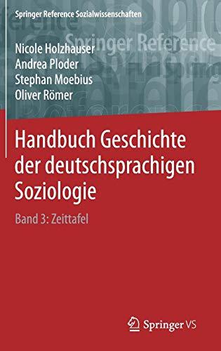 Handbuch Geschichte der deutschsprachigen Soziologie: Band 3: Zeittafel (Springer Reference Sozialwissenschaften, Band 3)