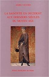 La Sainteté en Occident aux derniers siècles du Moyen-Age. D'après les procès de canonication et les documents hagiographiques