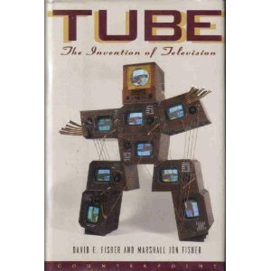 Tube: The Invention of Television (Sloan Technology Series) by David E. Fisher (1996-09-03) (Fisher Tube)