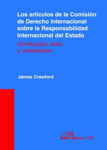 Los Artículos De La Comisión De Derecho Internacional Sobre La Responsabilidad Internacional Del Estado por James Crawford