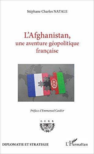 L'Afghanistan, une aventure gopolitique franaise