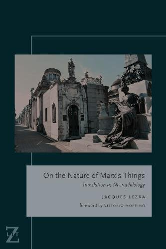 On the Nature of Marx's Things: Translation as Necrophilology (Lit Z) por Jacques Lezra