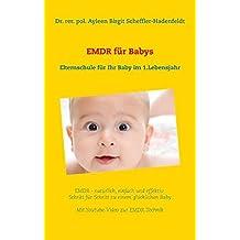 EMDR für Babys: Elternschule für Ihr Baby im 1.Lebensjahr