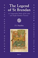 The Legend of St Brendan: A Comparative Study of the Latin and Anglo-Norman Versions (Northern World) by J.S. Mackley (2008-06-19) Hardcover