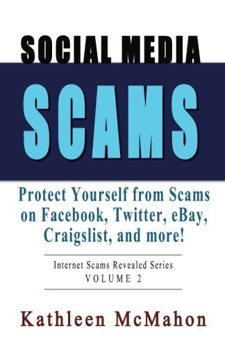 Social Media Scams: Protect Yourself on Facebook, Twitter, eBay & More (Internet Scams Revealed) (Volume 2) by McMahon, Kathleen (2013) Paperback