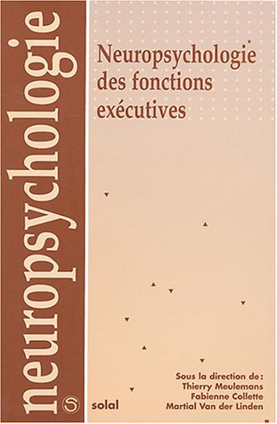Neuropsychologie des fonctions exécutives par Thierry Meulemans, Fabienne Collette, Martial Van der Linden, Collectif