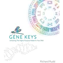 The Gene Keys: Unlocking the Higher Purpose Hidden in Your DNA.