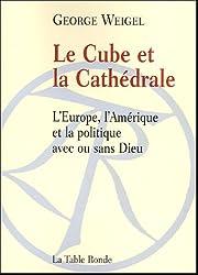 Le Cube et la Cathédrale: L'Europe, l'Amérique et la politique avec ou sans Dieu