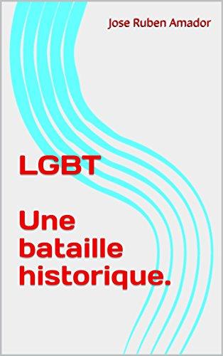 LGBT Une bataille historique. par Jose Ruben Amador