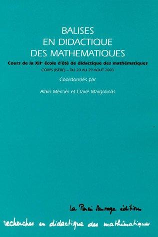 Balises en didactique des mathématiques : Cours de la 12e école d'été de didactique des mathémathiques ; Coprs (Isère) du 20 au 29 août 2003 par Alain Mercier, Claire Margolinas, Collectif