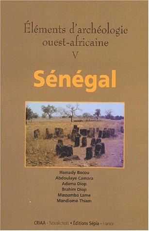 ÉLÉMENTS D'ARCHÉOLOGIE OUEST-AFRICAINE V par BACOU/ CAMARA/ DIOP/ LAME...
