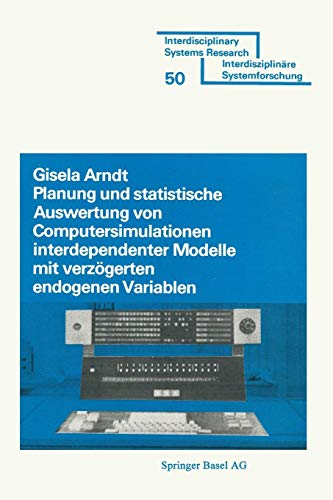 Planung und Stastistische Auswertung von Computersimulationen interdependenter Modelle mit verzögerten endogenen Variablen: Spektralradius- und ... (Interdisciplinary Systems Research, Band 50)
