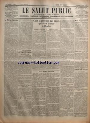 SALUT PUBLIC (LE) [No 231] du 19/08/1922 - LA TERREUR BAVAROISE PAR ANDRE LICHTENBERGER - LES CONFLITS D'ORIENT - LES PRELIMINAIRES DE PAIX - LA MORT D'ENVER PACHA N'EST PAS CONFIRMEE - LA QUESTION D'EGYPTE - LE TACT NECESSAIRE - AU PAYS DES SOVIETS - L'EPISCOPAT RUSSE - CONTRE LES DEPORTATIONS POLITIQUES - C'EST LA QUESTION DES GAGES QUI SERA TRAITEE A BERLIN - LA DELEGATION QUI SE REND A BERLIN - SA TACHE NE SERA PAS FACILE - LA QUESTION DES GAGES - NEGOCIATIONS DIRECTES ENTRE LA FRANCE ET L'