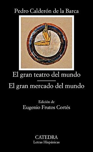 El gran teatro del mundo; El gran mercado del mundo (Letras Hispánicas) por Pedro Calderón de la Barca