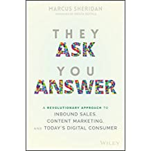 They Ask, You Answer: A Revolutionary Approach to Inbound Sales, Content Marketing, and Today's Digital Consumer