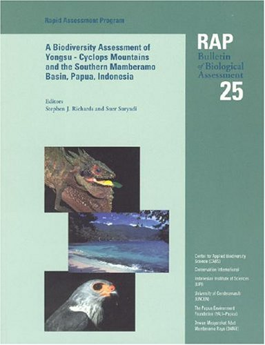 A Biodiversity Assessment of the Yongsu - Cyclops Mountains and the Southern Mamberamo Basin, Northern Papua, Indonesia: Rap 25: Cyclops Mountains and ... International Rapid Assessment Program)