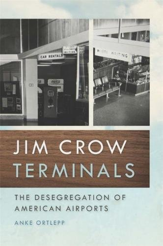 jim-crow-terminals-the-desegregation-of-american-airports-politics-and-culture-in-the-twentieth-cent