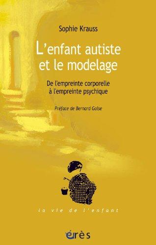 L'enfant autiste et le modelage : De l'empreinte corporelle à l'empreinte psychique