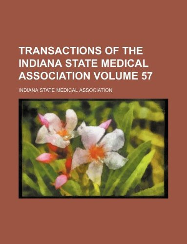 Transactions of the Indiana State Medical Association Volume 57