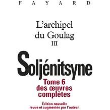 Oeuvres complètes tome 6 - L'Archipel du Goulag tome 3
