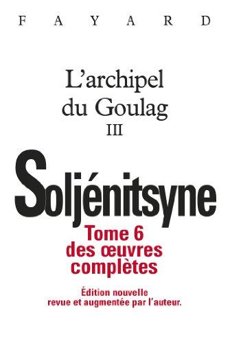 Oeuvres complètes tome 6 - L'Archipel du Goulag tome 3 par Alexandre Soljénitsyne