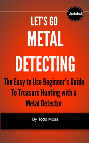 Lets Go Metal Detecting: The Easy to Use Beginners Guide to Treasure Hunting with a