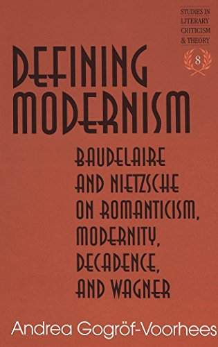 Defining Modernism: Baudelaire and Nietzsche on Romanticism, Modernity, Decadence, and Wagner (Studies in Literary Criticism and Theory)