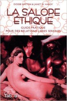 La salope thique : Guide pratique pour des relations libres sereines de Dossie Easton ,Janet W. Hardy ,Cline Robinet (Traduction) ( 9 avril 2013 )